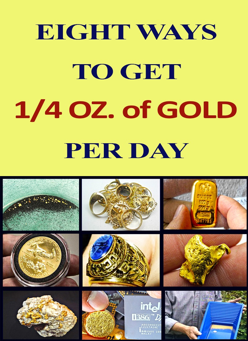 Eight Ways to Get 1/4 Oz. of Gold per Day