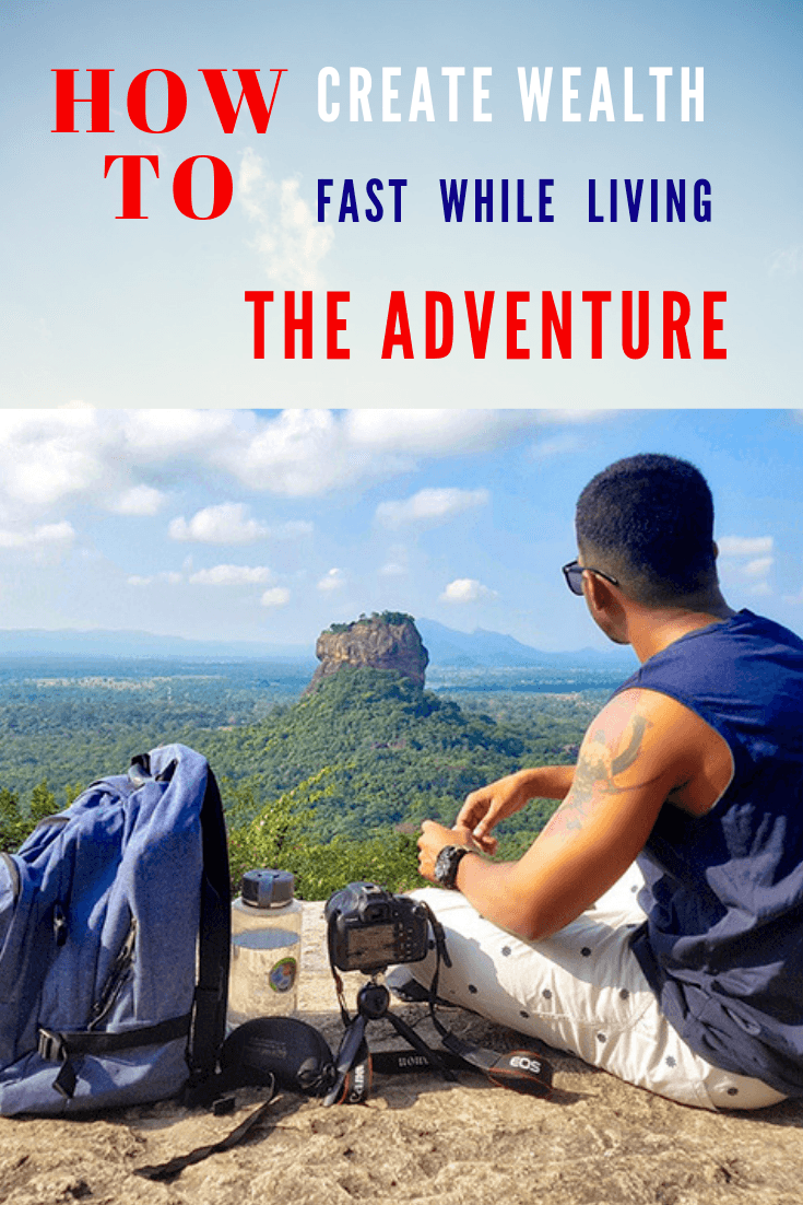 How to Create Wealth Fast while Living the Adventure