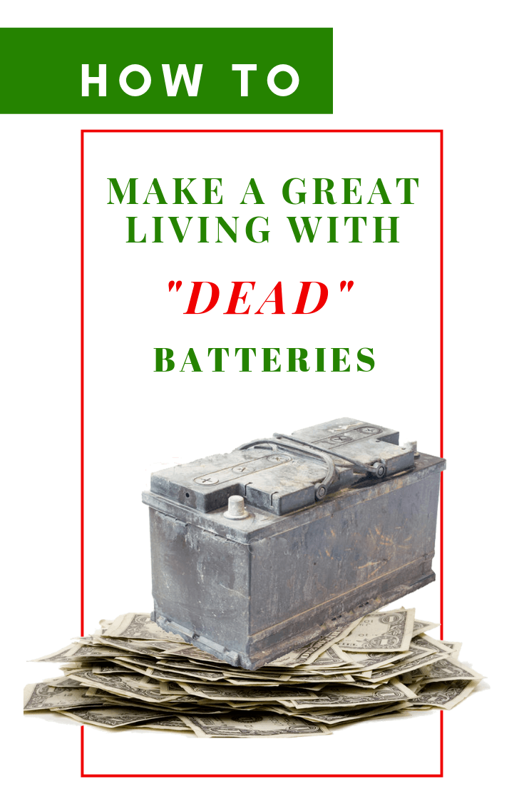 How to Make a Great Living with Dead Batteries