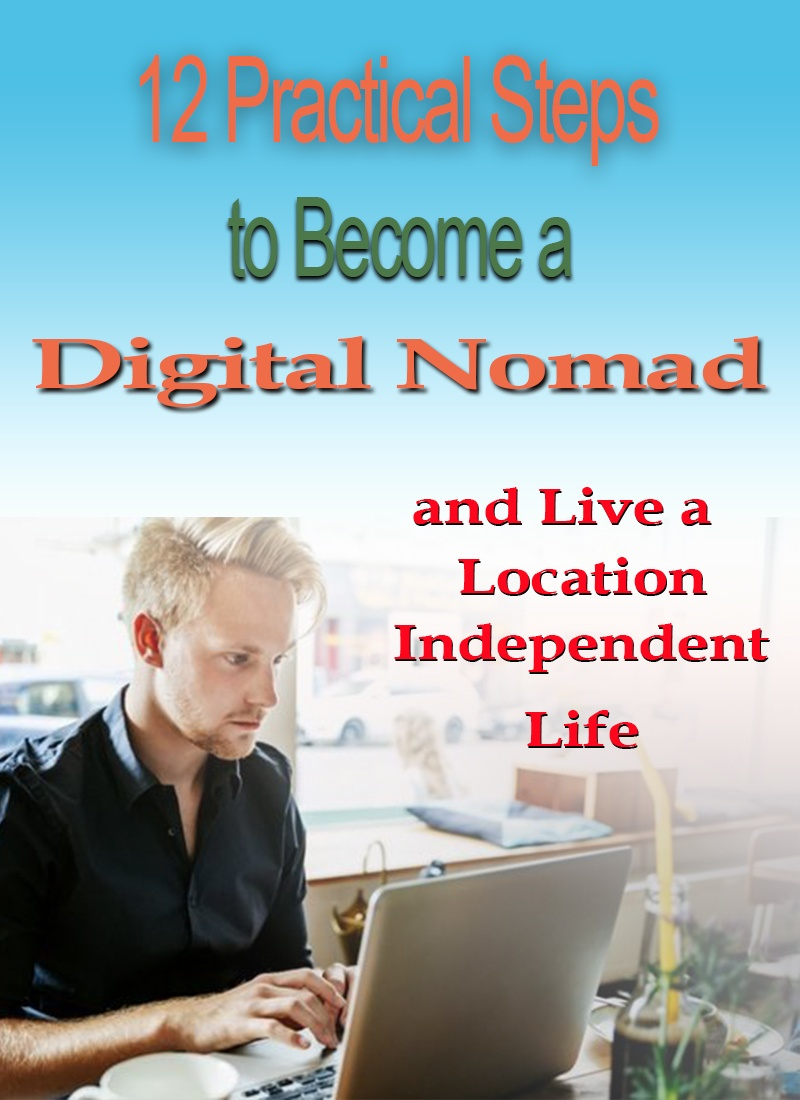 Practical Steps to Become a Digital Nomad and Live a Location Independent Life