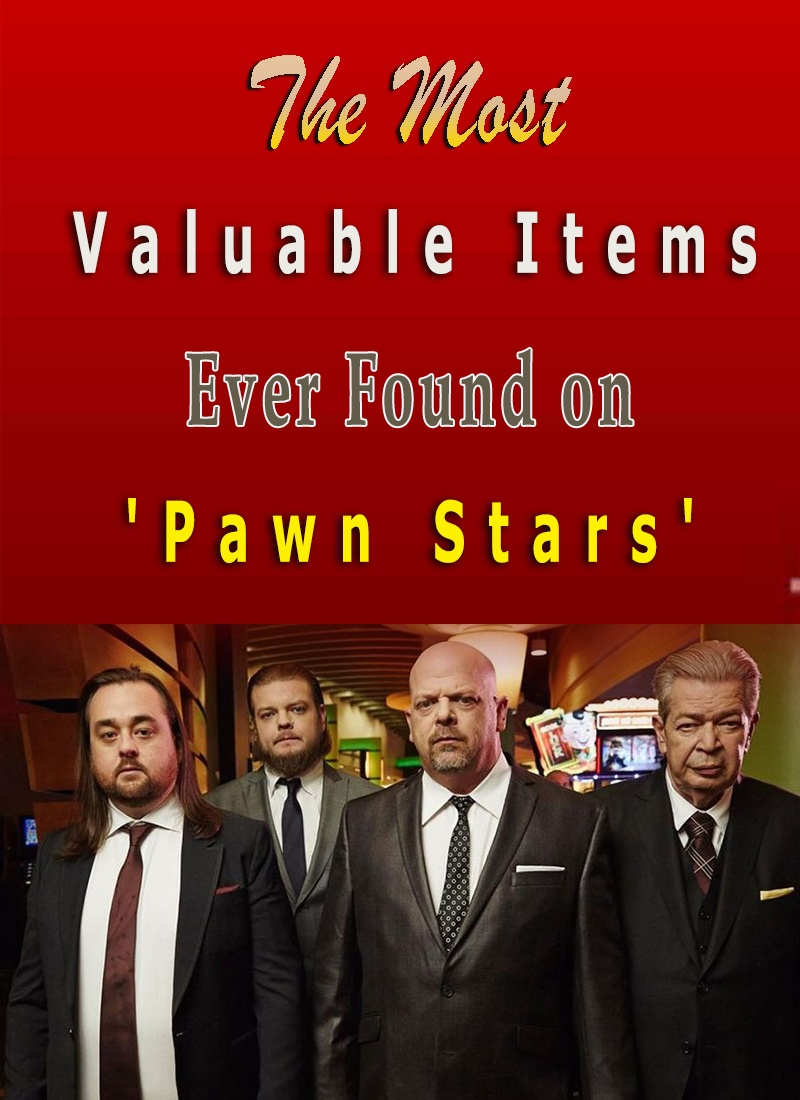 The Most Valuable Items Ever Found on 'Pawn Stars'
