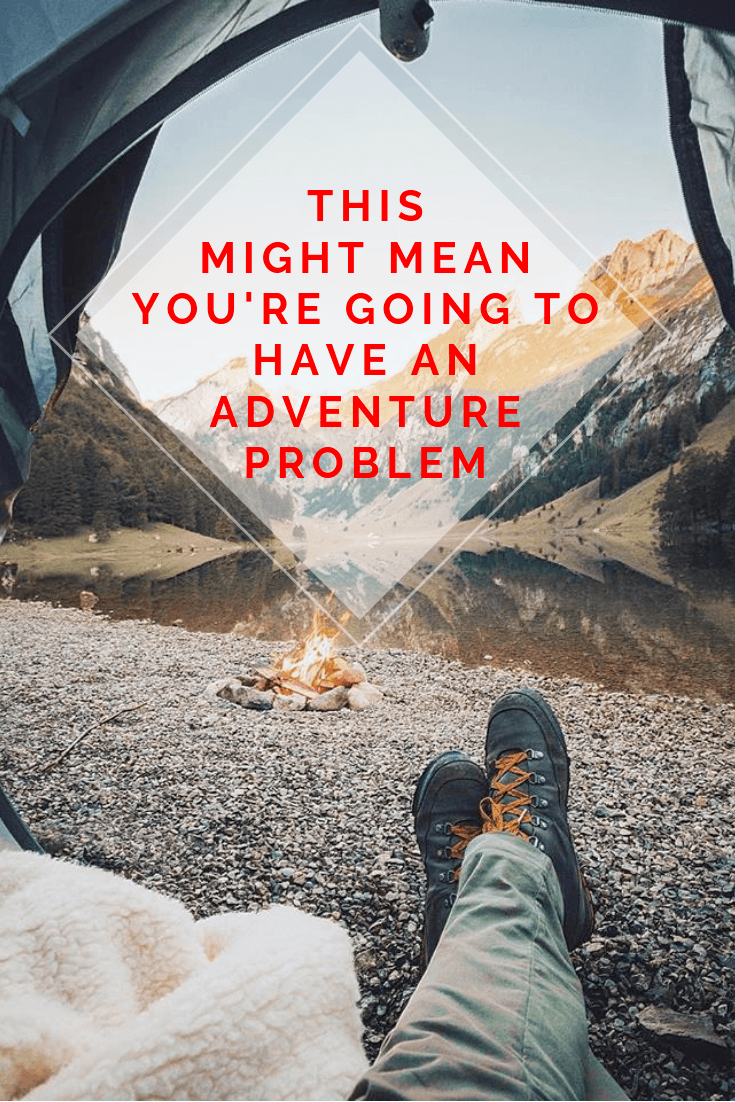 This Might Mean You're Going To Have An Adventure Problem