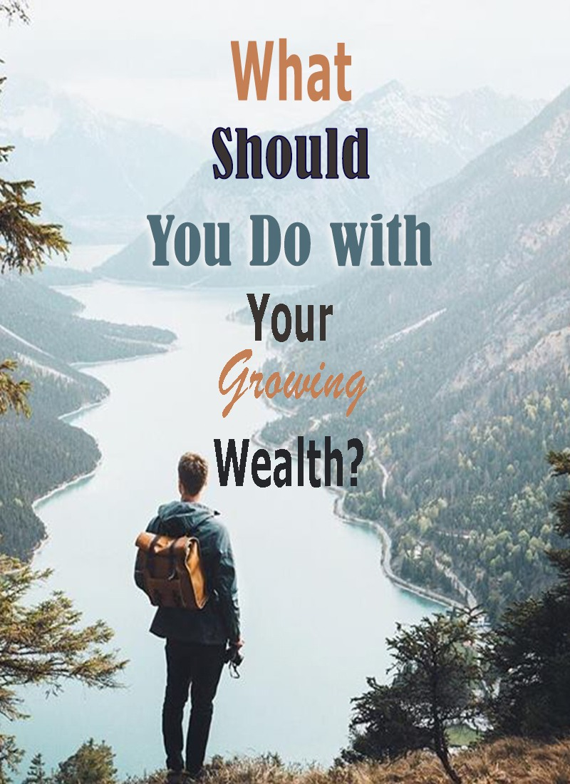 What Should You Do with Your Growing Wealth