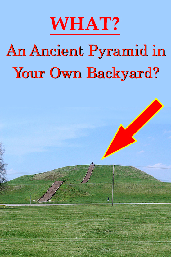 Ancient Pyramid in Your Own Backyard