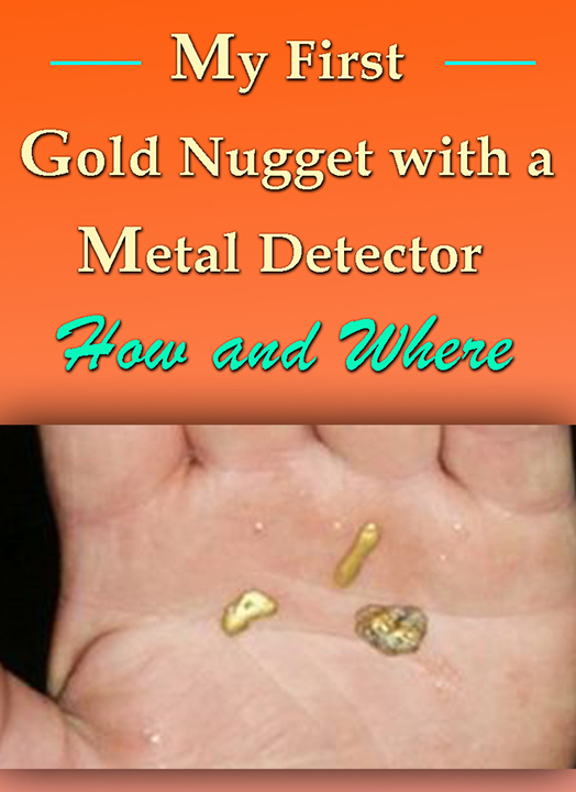 My First Gold Nugget with a Metal Detector - How and Where