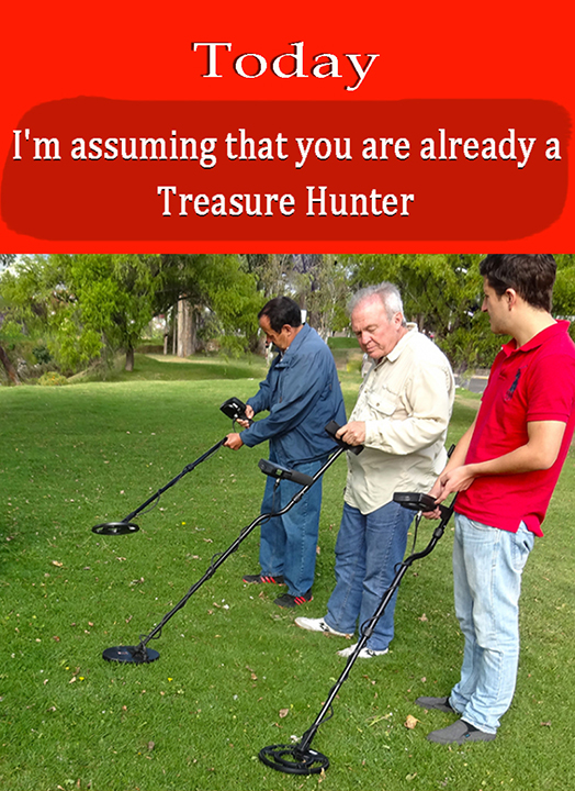 Today, I'm assuming that you are already a Treasure Hunter