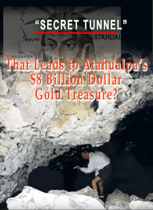 Secret Tunnel- Billion Dollar Gold Treasure, Atahualpa